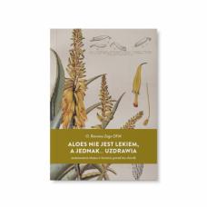 """Książka """"Aloes nie jest lekiem a jednak... uzdrawia - zastosowanie aloesu w leczeniu ponad stu chorób"""" - O. Romano Zago"""